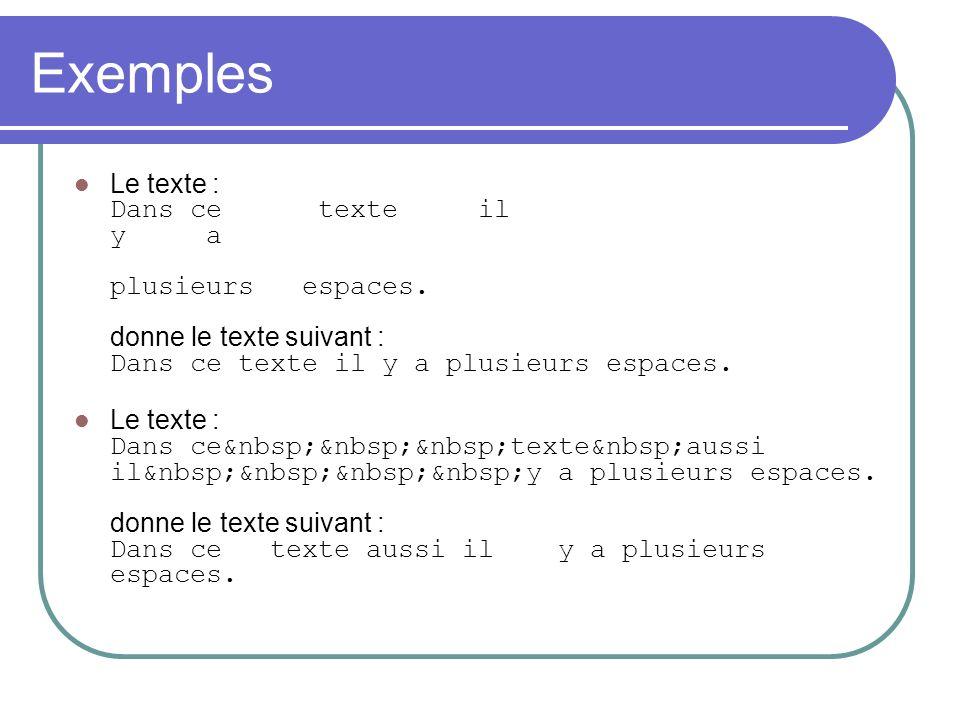 Exemples Le texte : Dans ce texte il y a plusieurs espaces. donne le texte suivant : Dans ce texte il y a plusieurs espaces. Le texte : Dans ce texte