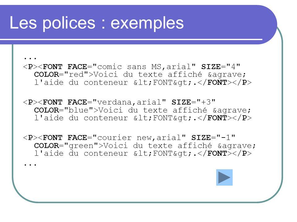 Les polices : exemples... Voici du texte affiché à l'aide du conteneur <FONT>....