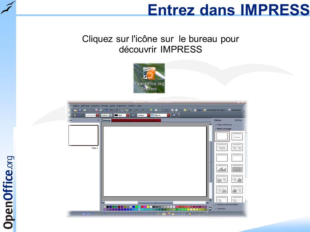 Entrez dans IMPRESS Cliquez sur l'icône sur le bureau pour découvrir IMPRESS