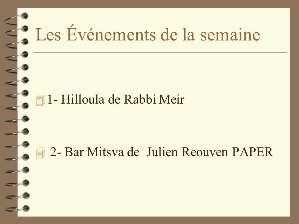 Les Événements de la semaine 4 1- Hilloula de Rabbi Meir 4 2- Bar Mitsva de Julien Reouven PAPER