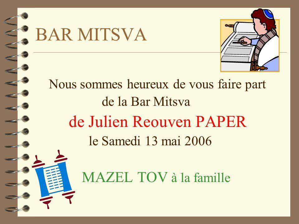 BAR MITSVA Nous sommes heureux de vous faire part de la Bar Mitsva de Julien Reouven PAPER le Samedi 13 mai 2006 MAZEL TOV à la famille