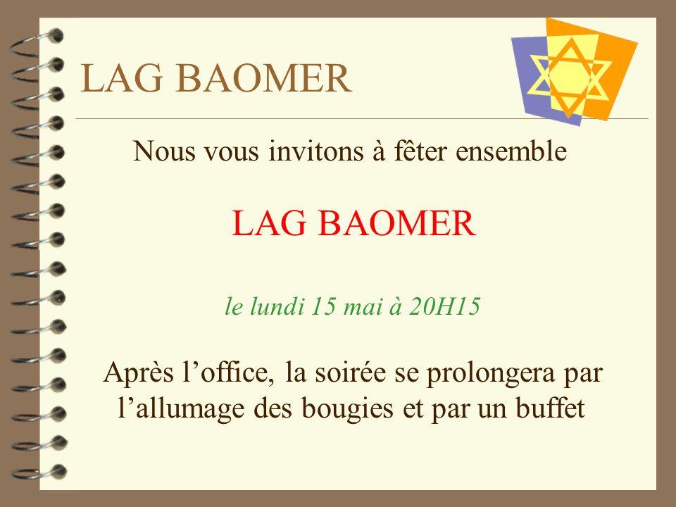LAG BAOMER Nous vous invitons à fêter ensemble LAG BAOMER le lundi 15 mai à 20H15 Après loffice, la soirée se prolongera par lallumage des bougies et par un buffet