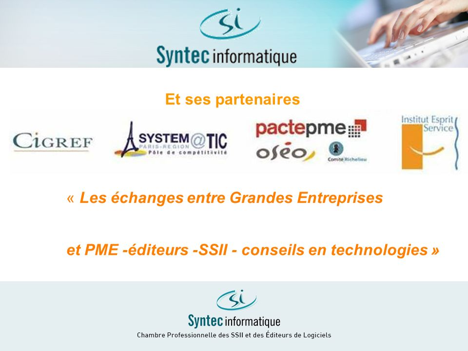 1 Et ses partenaires « Les échanges entre Grandes Entreprises et PME -éditeurs -SSII - conseils en technologies »
