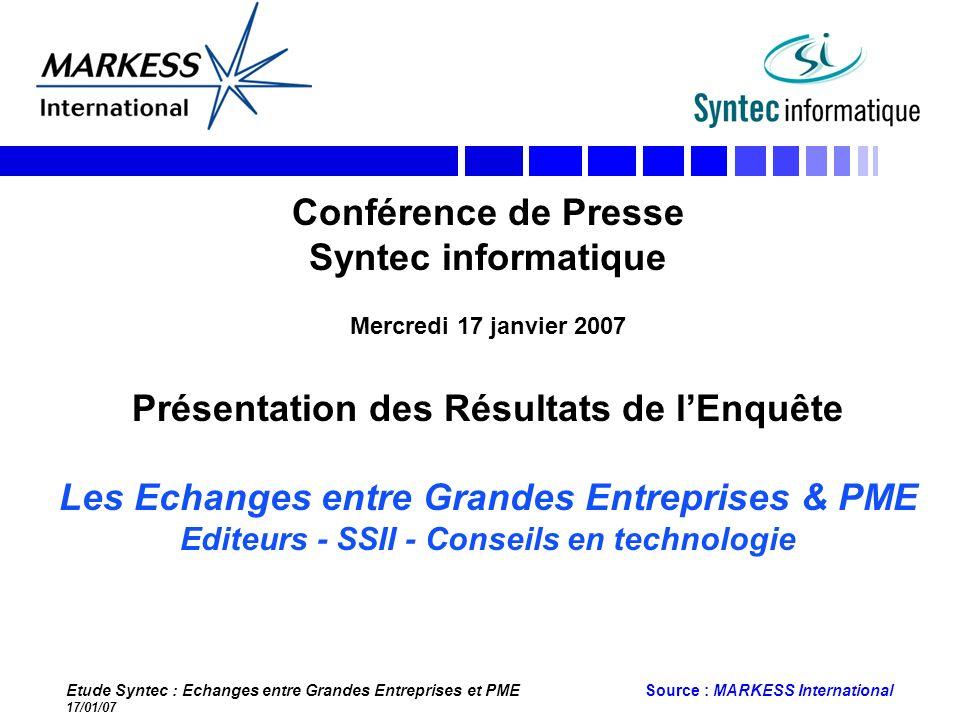 Etude Syntec : Echanges entre Grandes Entreprises et PME 17/01/07 Source : MARKESS International Conférence de Presse Syntec informatique Mercredi 17