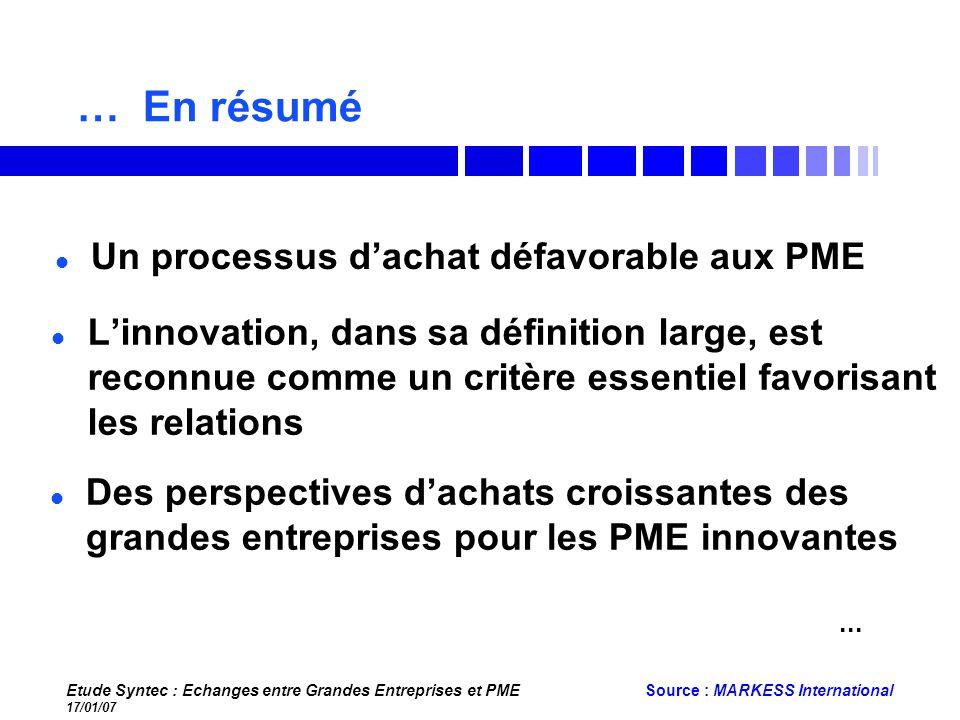 Etude Syntec : Echanges entre Grandes Entreprises et PME 17/01/07 Source : MARKESS International … En résumé Linnovation, dans sa définition large, es