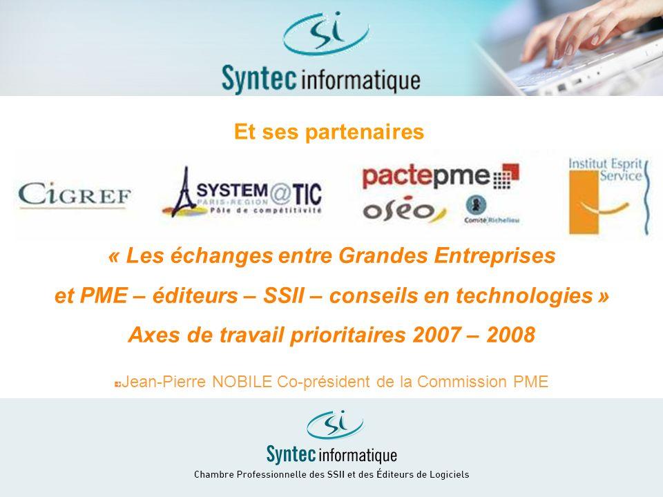 36 Et ses partenaires « Les échanges entre Grandes Entreprises et PME – éditeurs – SSII – conseils en technologies » Axes de travail prioritaires 2007