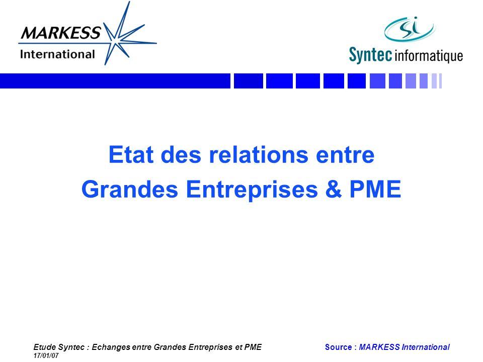 Etude Syntec : Echanges entre Grandes Entreprises et PME 17/01/07 Source : MARKESS International Etat des relations entre Grandes Entreprises & PME