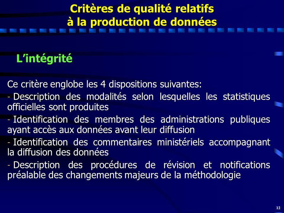12 Critères de qualité relatifs à la production de données Lintégrité Ce critère englobe les 4 dispositions suivantes: - Description des modalités sel