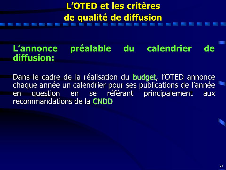 21 LOTED et les critères de qualité de diffusion Lannonce préalable du calendrier de diffusion: Dans le cadre de la réalisation du budget, lOTED annon