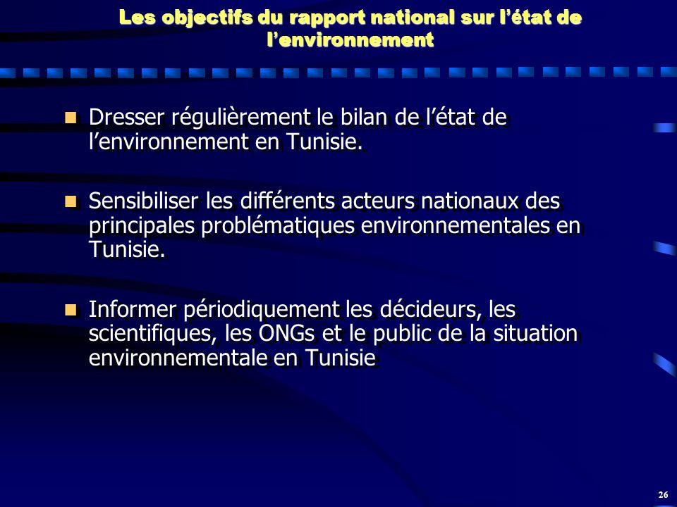 26 Les objectifs du rapport national sur l é tat de l environnement n n Dresser régulièrement le bilan de létat de lenvironnement en Tunisie. n n Sens