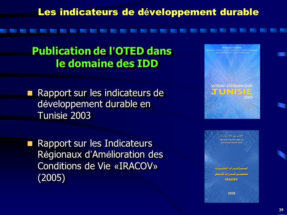 29 Les indicateurs de d é veloppement durable Publication de l OTED dans le domaine des IDD Rapport sur les indicateurs de durable en Tunisie 2003 Rap