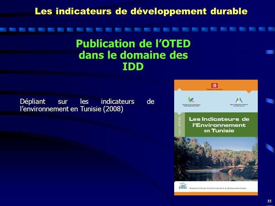 32 Les indicateurs de développement durable Publication de lOTED dans le domaine des IDD Dépliant sur les indicateurs de lenvironnement en Tunisie (20