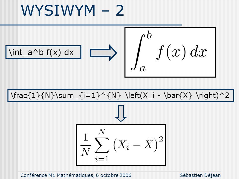 Conférence M1 Mathématiques, 6 octobre 2006Sébastien Déjean WYSIWYG - 2