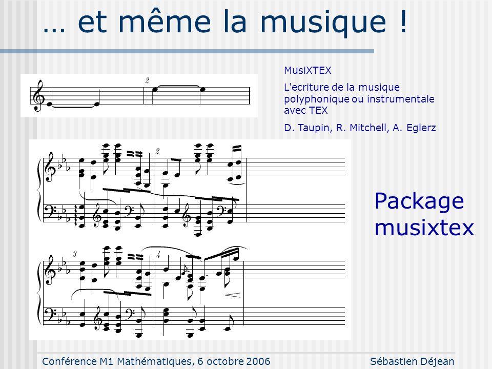 Conférence M1 Mathématiques, 6 octobre 2006Sébastien Déjean … mais aussi la chimie… Package chemtex T. Vogel http://www.physik.uni-leipzig.de/Computer