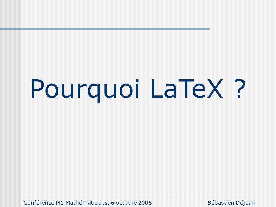 Conférence M1 Mathématiques, 6 octobre 2006Sébastien Déjean Pourquoi LaTeX ?