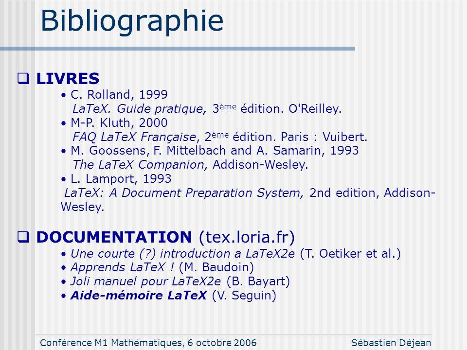 Conférence M1 Mathématiques, 6 octobre 2006Sébastien Déjean Conclusion Communication (scientifique) écrite LaTeX est un standard Nécessite un investis
