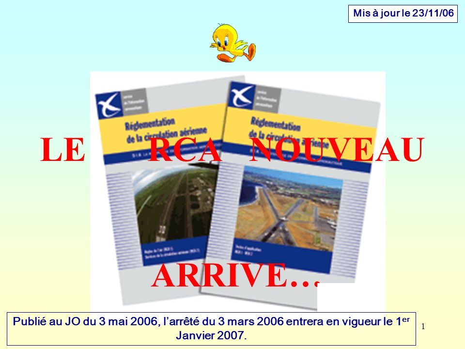 1 LE RCA NOUVEAU ARRIVE… Publié au JO du 3 mai 2006, larrêté du 3 mars 2006 entrera en vigueur le 1 er Janvier 2007. Mis à jour le 23/11/06