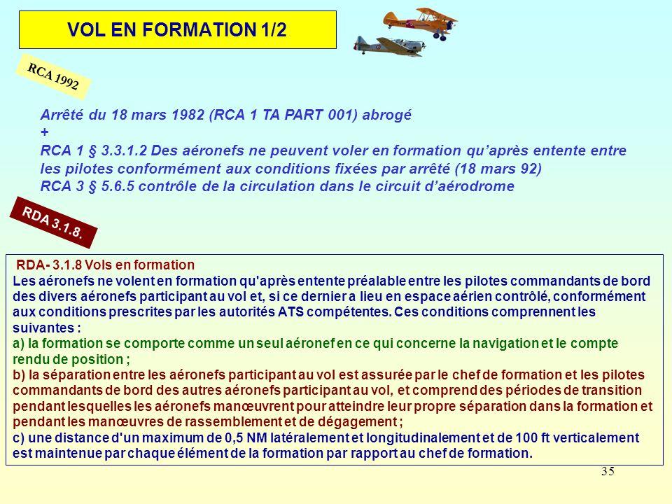 35 VOL EN FORMATION 1/2 RDA- 3.1.8 Vols en formation Les aéronefs ne volent en formation qu'après entente préalable entre les pilotes commandants de b