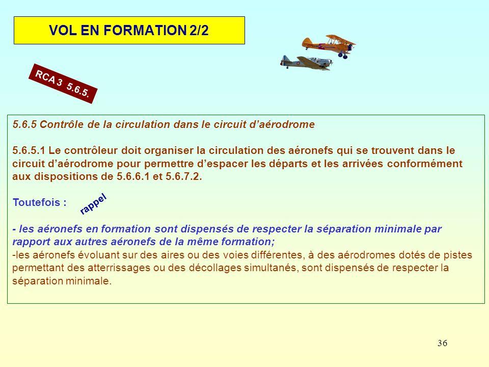 36 VOL EN FORMATION 2/2 5.6.5 Contrôle de la circulation dans le circuit daérodrome 5.6.5.1 Le contrôleur doit organiser la circulation des aéronefs q