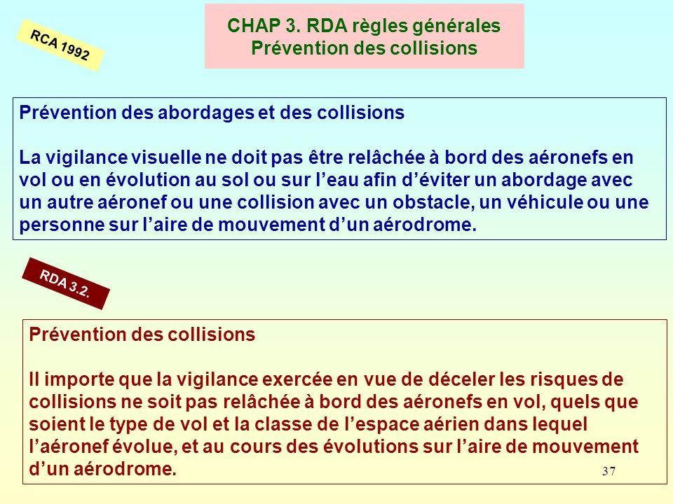 37 CHAP 3. RDA règles générales Prévention des collisions Prévention des abordages et des collisions La vigilance visuelle ne doit pas être relâchée à