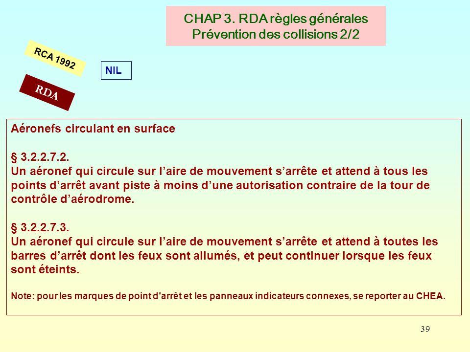 39 CHAP 3. RDA règles générales Prévention des collisions 2/2 NIL RCA 1992 Aéronefs circulant en surface § 3.2.2.7.2. Un aéronef qui circule sur laire