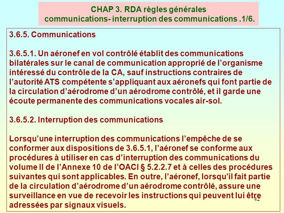 42 CHAP 3. RDA règles générales communications- interruption des communications.1/6. 3.6.5. Communications 3.6.5.1. Un aéronef en vol contrôlé établit
