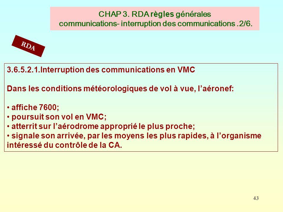 43 CHAP 3. RDA règles générales communications- interruption des communications.2/6. 3.6.5.2.1.Interruption des communications en VMC Dans les conditi