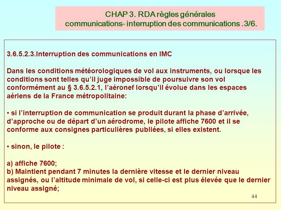 44 CHAP 3. RDA règles générales communications- interruption des communications.3/6. 3.6.5.2.3.Interruption des communications en IMC Dans les conditi
