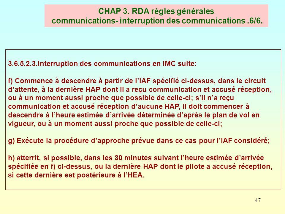 47 CHAP 3. RDA règles générales communications- interruption des communications.6/6. 3.6.5.2.3.Interruption des communications en IMC suite: f) Commen
