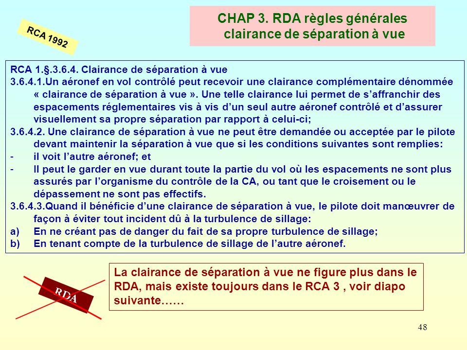 48 CHAP 3. RDA règles générales clairance de séparation à vue RCA 1.§.3.6.4. Clairance de séparation à vue 3.6.4.1.Un aéronef en vol contrôlé peut rec