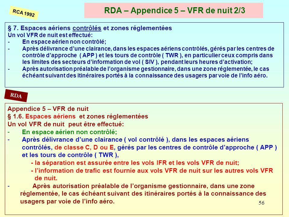 56 RDA – Appendice 5 – VFR de nuit 2/3 § 7. Espaces aériens contrôlés et zones réglementées Un vol VFR de nuit est effectué: -En espace aérien non con