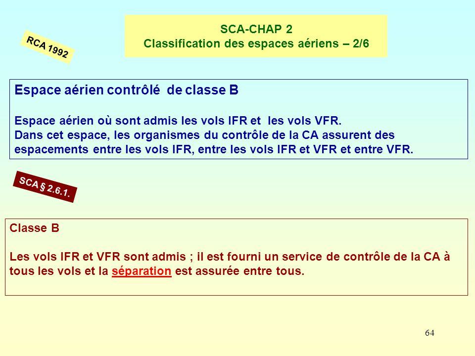 64 SCA-CHAP 2 Classification des espaces aériens – 2/6 Espace aérien contrôlé de classe B Espace aérien où sont admis les vols IFR et les vols VFR. Da