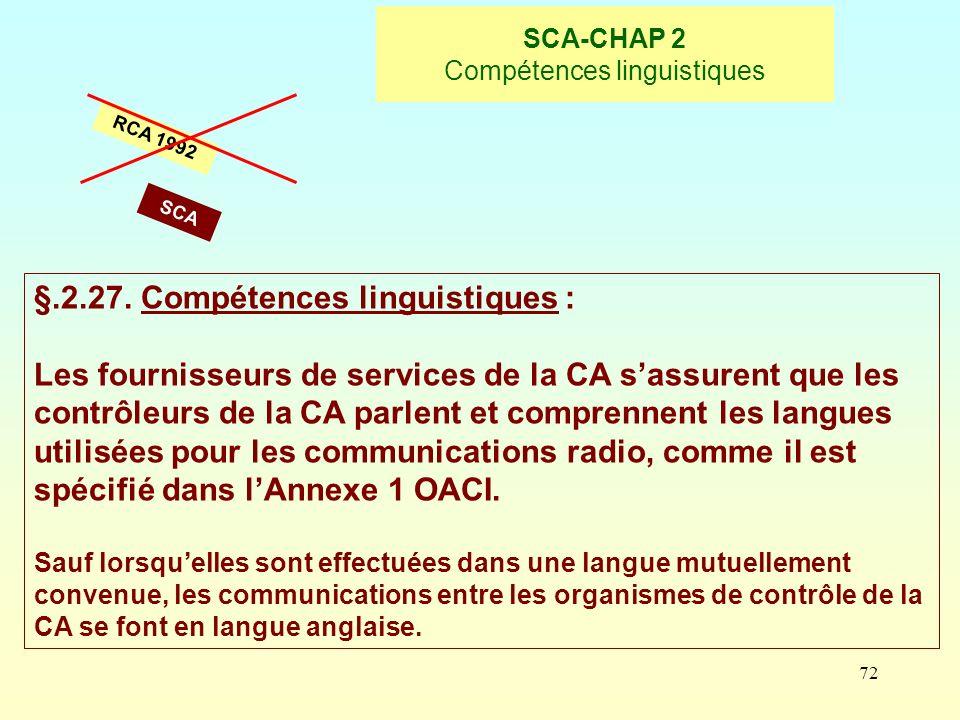 72 SCA-CHAP 2 Compétences linguistiques RCA 1992 §.2.27. Compétences linguistiques : Les fournisseurs de services de la CA sassurent que les contrôleu