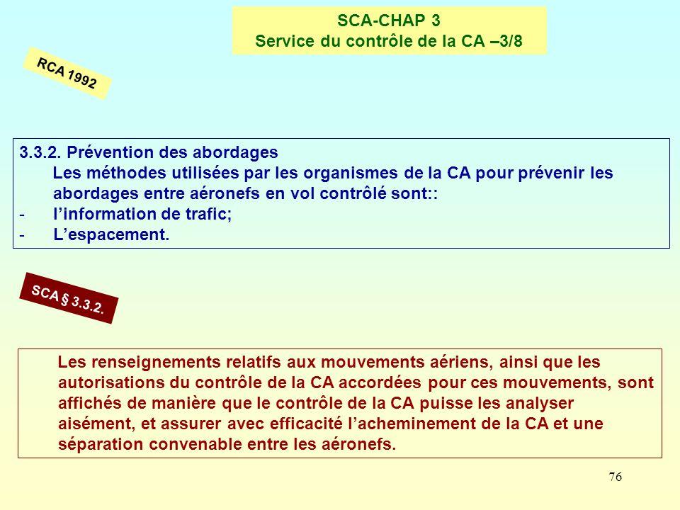 76 SCA-CHAP 3 Service du contrôle de la CA –3/8 RCA 1992 Les renseignements relatifs aux mouvements aériens, ainsi que les autorisations du contrôle d