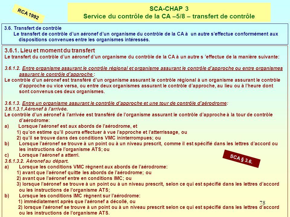 78 SCA-CHAP 3 Service du contrôle de la CA –5/8 – transfert de contrôle RCA 1992 3.6.1. Lieu et moment du transfert Le transfert du contrôle dun aéron
