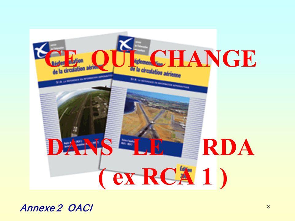 8 CE QUI CHANGE DANS LE RDA ( ex RCA 1 ) Annexe 2 OACI