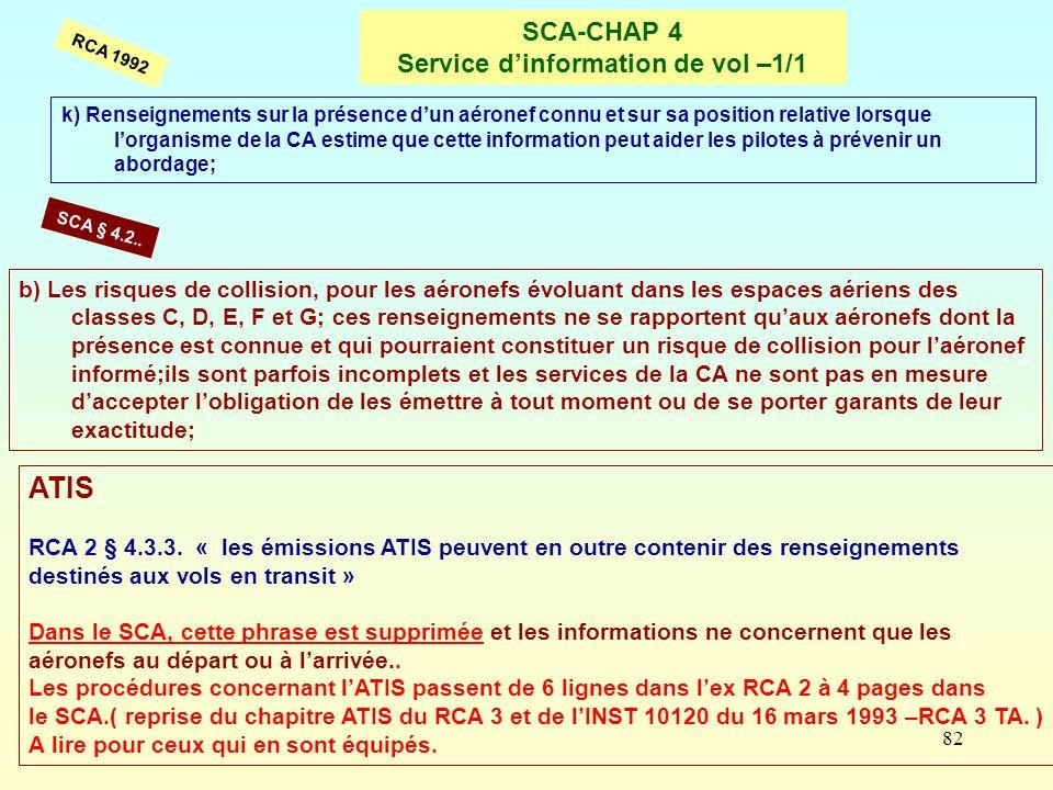 82 SCA-CHAP 4 Service dinformation de vol –1/1 RCA 1992 b) Les risques de collision, pour les aéronefs évoluant dans les espaces aériens des classes C