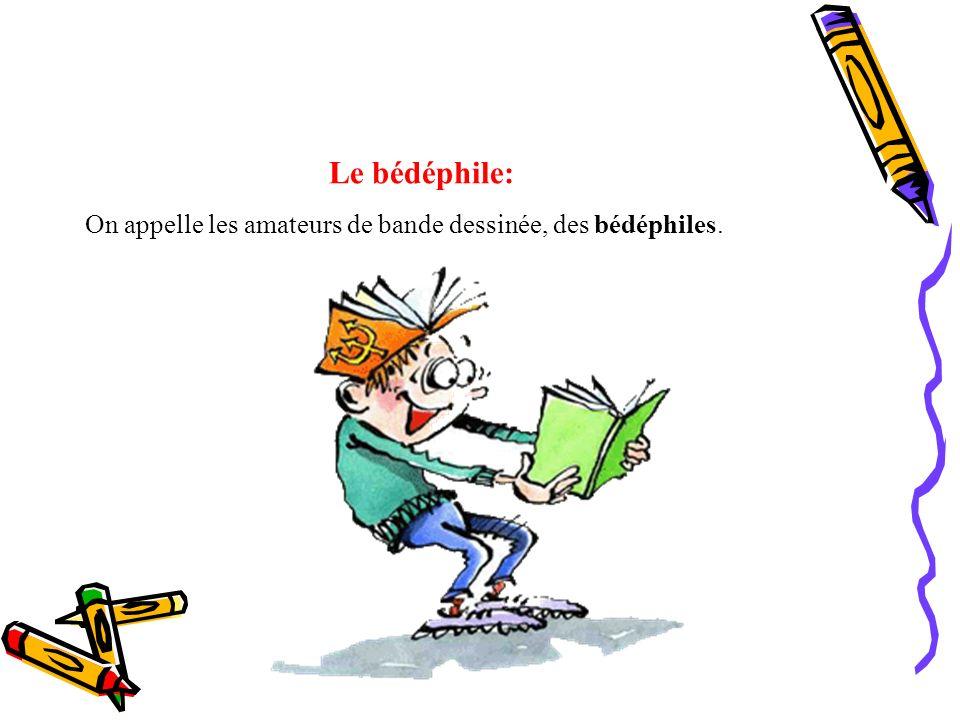 Le bédéphile: On appelle les amateurs de bande dessinée, des bédéphiles.