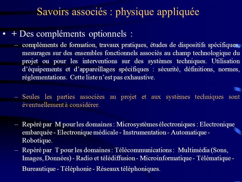 Savoirs associés : physique appliquée + Des compléments optionnels : –compléments de formation, travaux pratiques, études de dispositifs spécifiques,