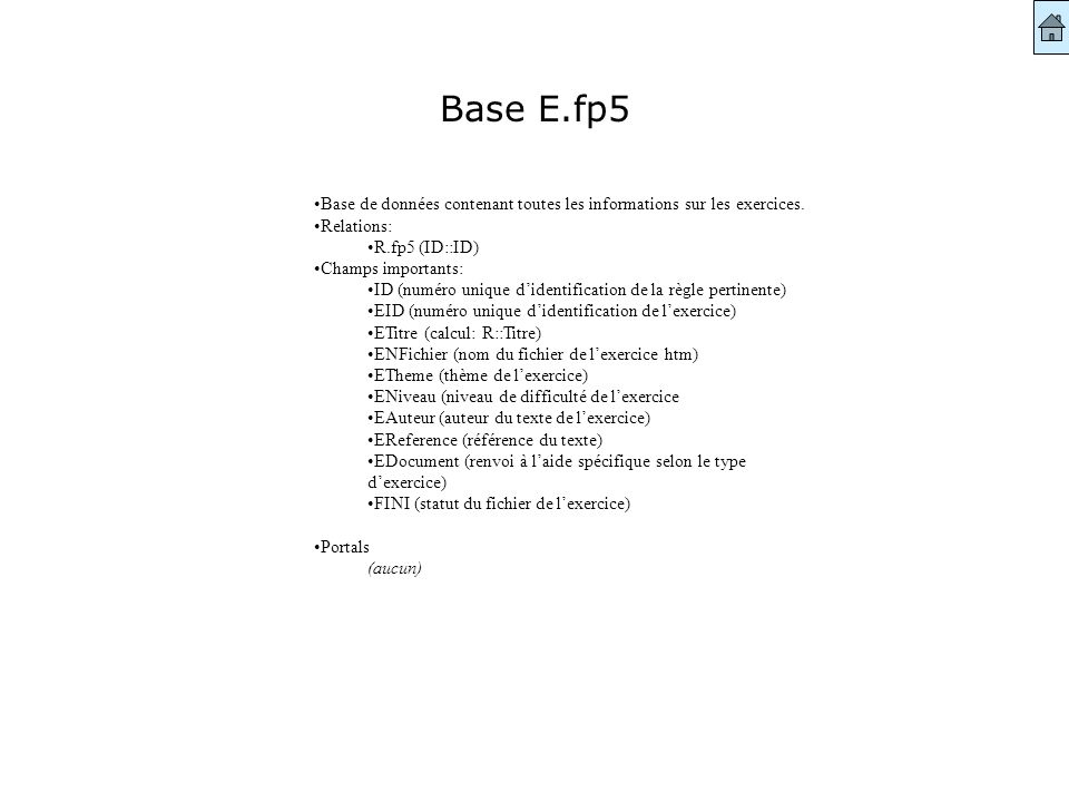 Base E.fp5 Base de données contenant toutes les informations sur les exercices. Relations: R.fp5 (ID::ID) Champs importants: ID (numéro unique didenti