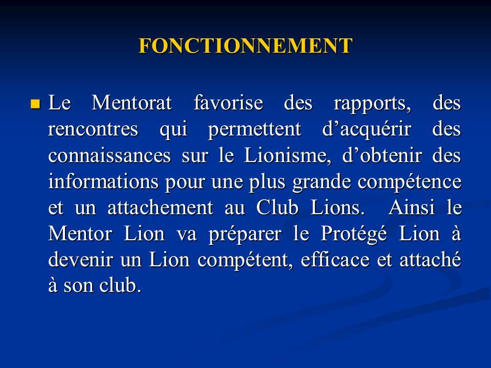 FONCTIONNEMENT Le Mentorat favorise des rapports, des rencontres qui permettent dacquérir des connaissances sur le Lionisme, dobtenir des informations pour une plus grande compétence et un attachement au Club Lions.