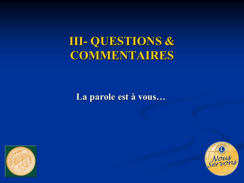 III- QUESTIONS & COMMENTAIRES La parole est à vous…
