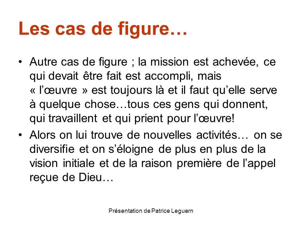 Présentation de Patrice Leguern Les cas de figure… Autre cas de figure ; la mission est achevée, ce qui devait être fait est accompli, mais « lœuvre »