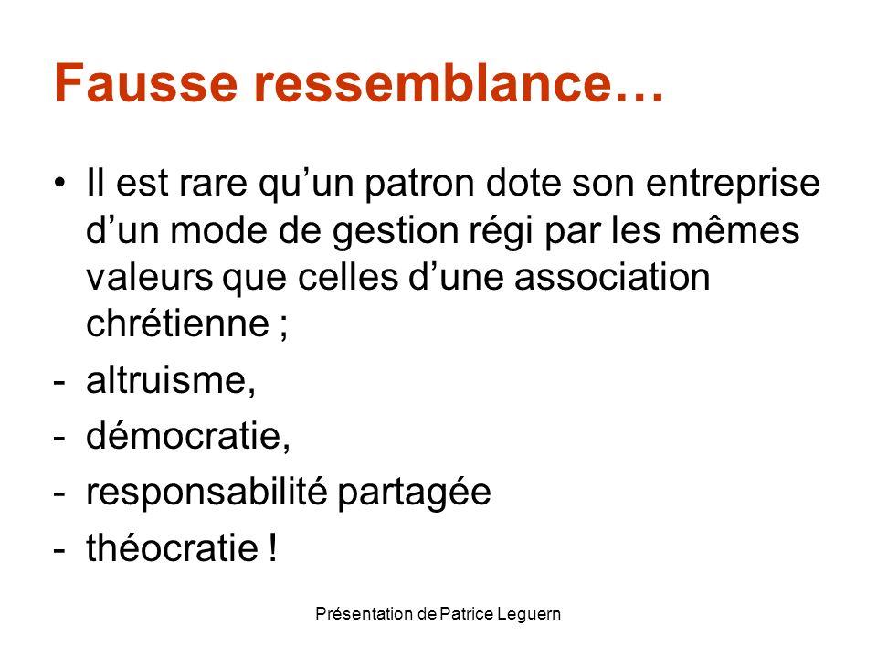 Présentation de Patrice Leguern Fausse ressemblance… Il est rare quun patron dote son entreprise dun mode de gestion régi par les mêmes valeurs que ce