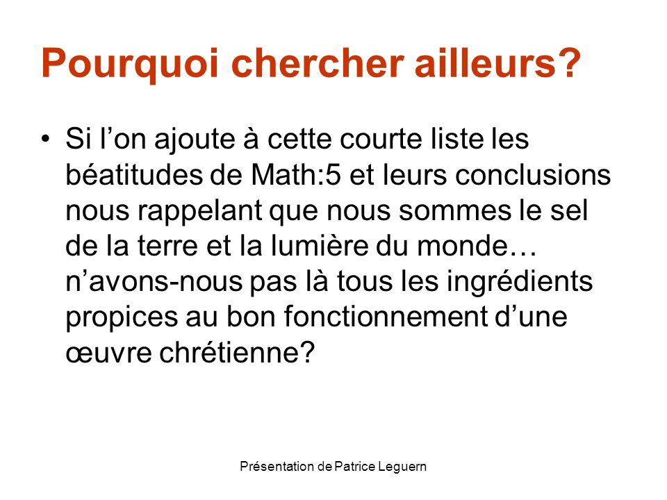 Présentation de Patrice Leguern Pourquoi chercher ailleurs? Si lon ajoute à cette courte liste les béatitudes de Math:5 et leurs conclusions nous rapp