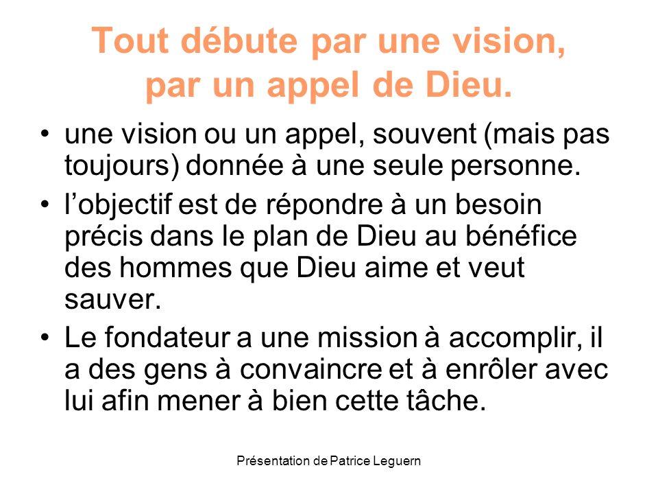 Présentation de Patrice Leguern Tout débute par une vision, par un appel de Dieu. une vision ou un appel, souvent (mais pas toujours) donnée à une seu