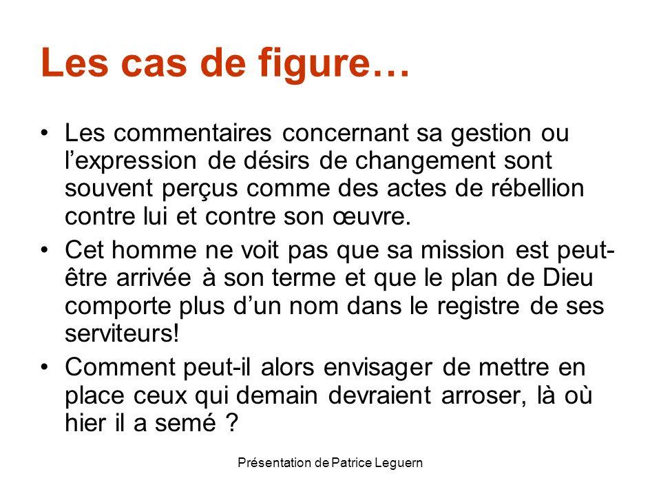 Présentation de Patrice Leguern Les cas de figure… Les commentaires concernant sa gestion ou lexpression de désirs de changement sont souvent perçus c