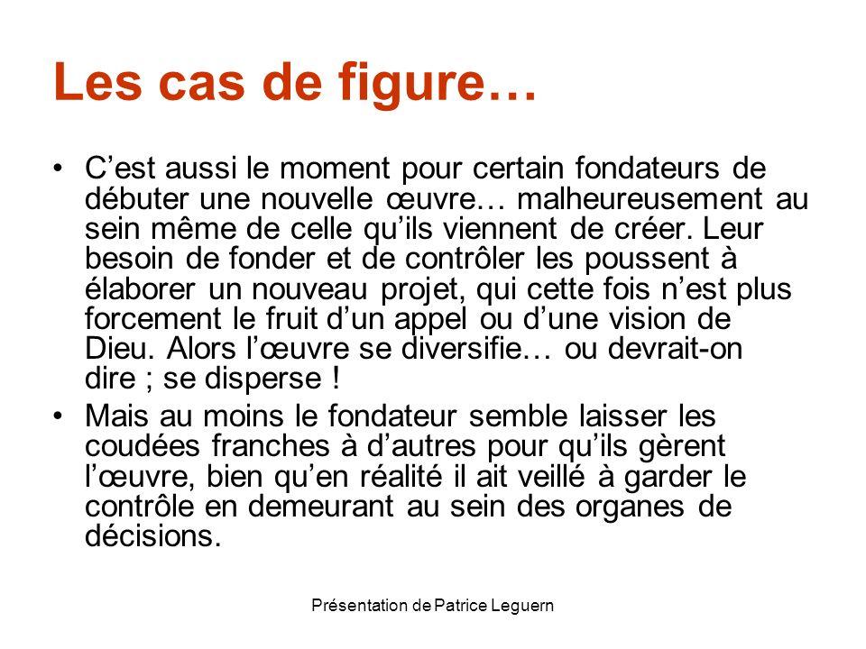 Présentation de Patrice Leguern Les cas de figure… Cest aussi le moment pour certain fondateurs de débuter une nouvelle œuvre… malheureusement au sein