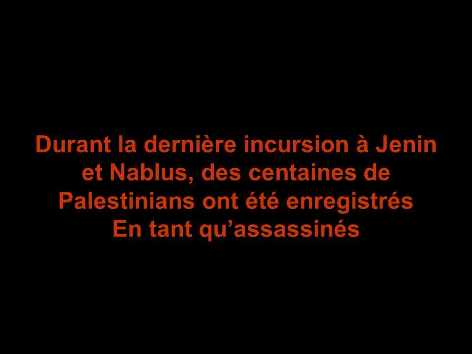 Durant la dernière incursion à Jenin et Nablus, des centaines de Palestinians ont été enregistrés En tant quassassinés