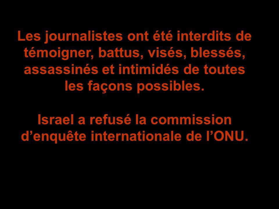 Les journalistes ont été interdits de témoigner, battus, visés, blessés, assassinés et intimidés de toutes les façons possibles. Israel a refusé la co
